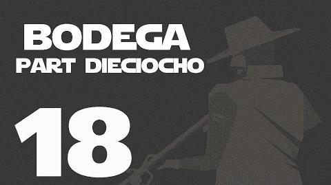 Bodega- Part Dieciocho --18-