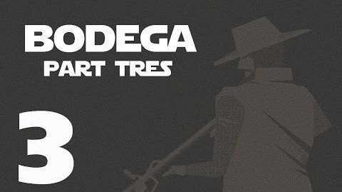 Bodega- Part Tres --3-