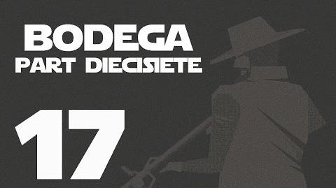 Bodega- Part Diecisiete --17-