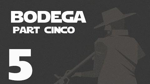 Bodega- Part Cinco --5-