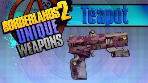 BORDERLANDS 2 *Teapot* Unique Weapons Guide!!!