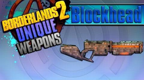 BORDERLANDS 2 *Blockhead* Unique Weapons Guide!!!