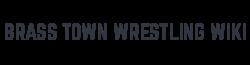 Brass Town Wrestling Wiki