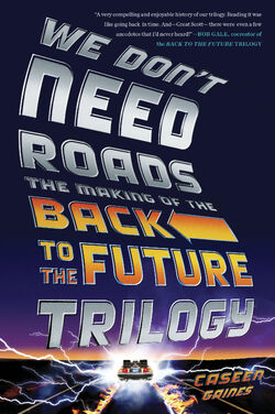 We Don't Need Roads The Making of the Back to the Future Trilogy.jpg