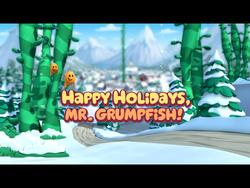 Happy Holidays, Mr. Grumpfish!.png