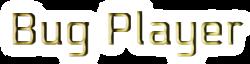 Bug Player Wiki