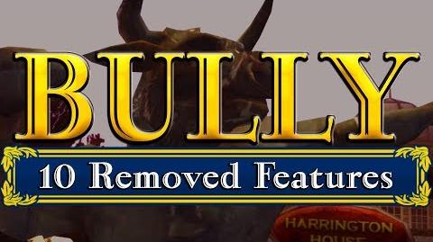 BULLY - 10 REMOVED FEATURES