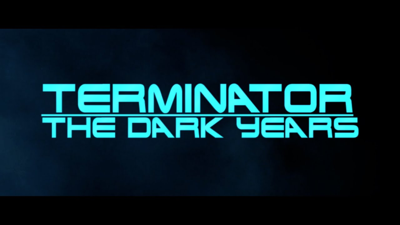 Terminator: The Dark Years (A Future War Story)