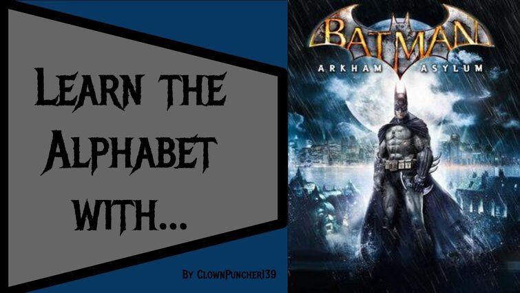 Learn The Alphabet With Batman: Arkham Asylum!