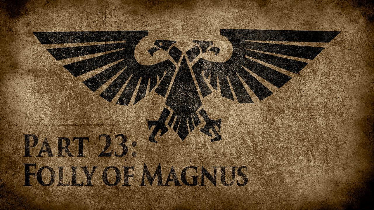 Warhammer 40,000: Grim Dark Lore Part 23 – Folly of Magnus