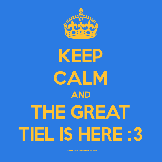 Keep-Calm-And-The Great-Tiel Is Here -3.png