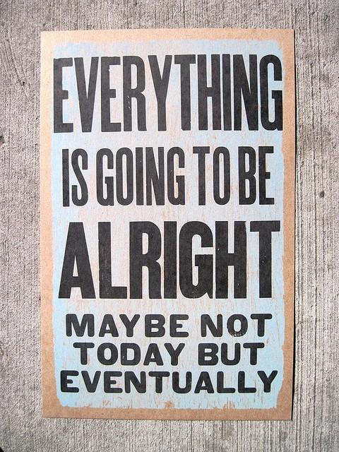 Alright-eventually-everything-good-hope-Favim.com-452001 (1).jpg