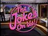The Joke's On Us!