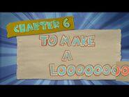 Chapter 6; To Make A Looooo-