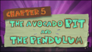 Chapter 5; The Advocado Pit And The Pendulum