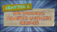 Chapter 6; The Incredibly Graphic Violence Chapter 3.0