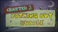 Chapter 3; Nothing But Bubble