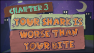 Chapter 3; Your Shark Is Worse Than Your Bite