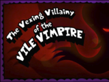 The Vexing Villainy of the Vile Vimpire