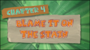 Chapter 4; Blame It On The Stain