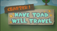 Chapter 1; Have Toad Will Travel