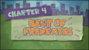 Chapter 4; Best Of Frenemies