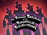The Tenuous Takedown of the Tyrannical Teachertrons