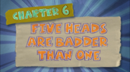 Chapter 6; Five Heads Are Badder Than One