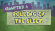 Chapter 6; Rolling In The Sleep