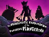The Problematic Pandemonium of the Punishing Plungerina