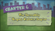 Chapter 6; The Incredibly Graphic Violence Chapter 2.0