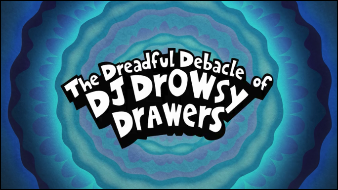 The Dreadful Debacle of DJ Drowsy Drawers