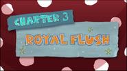 Chapter 3; Royal Flush