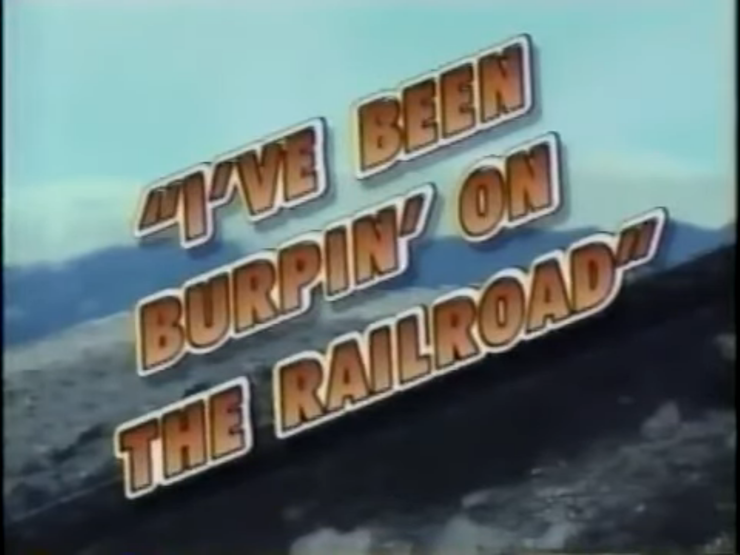 I've Been Burpin' on the Railroad
