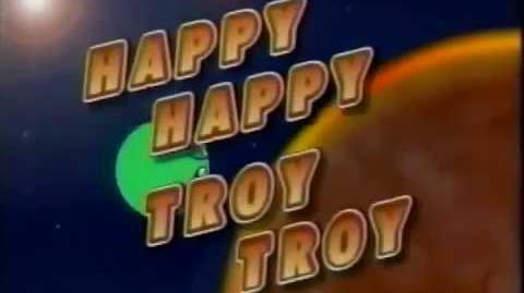 Happy Happy Troy Troy