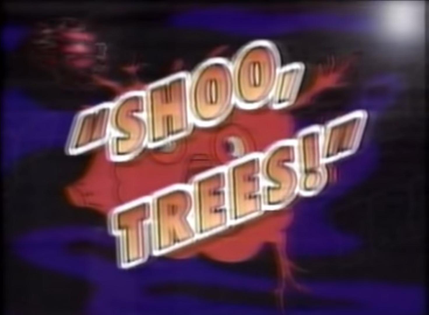 Shoo, Trees