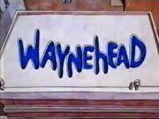 Waynehead Title Card.jpg