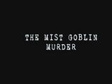 The Mist Goblin Legend Murder Case ~ Part 1