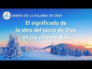 Canción cristiana - El significado de la obra del juicio de Dios en los últimos días
