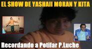 El Show de Yashaii Moran y Kita, Recordando a Potifar P.Luche
