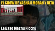 El Show de Yashaii Moran y Kita, Base Machu Picchu