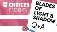 Choices - Blades of Light & Shadow Q&A