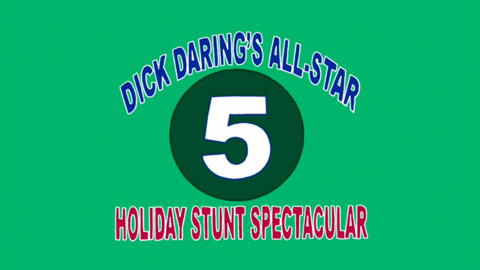 Dick Daring's All-Star Holiday Stunt Spectacular 5
