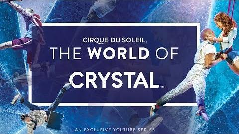 The World of CRYSTAL Cirque du Soleil