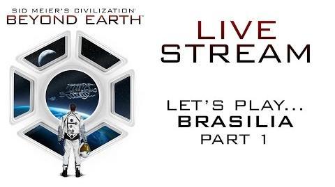 Let's Play Sid Meier's Civilization Beyond Earth - Official Livestream - Brasilia, Part 1