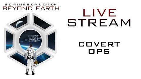 Sid Meier's Civilization Beyond Earth - Livestream 4 Covert Ops