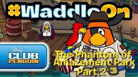 WaddleOn_Episode_26_The_Phantom_of_Amazement_Park_Part_2_-_Club_Penguin