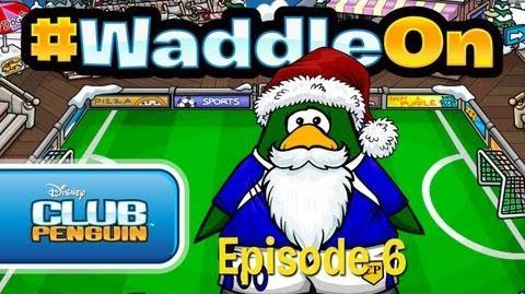 WaddleOn Episode 6