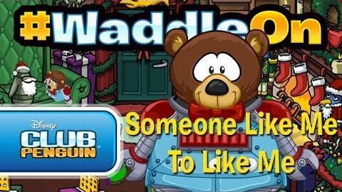 WaddleOn: Someone Like Me To Like Me
