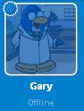 Gary when he is offline